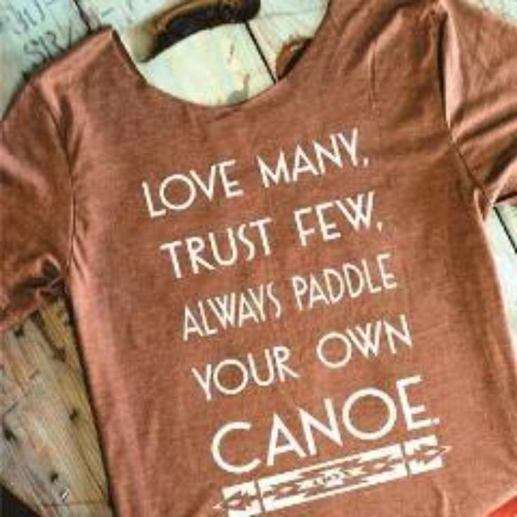 LOVE MANY, TRUST FEW, ALWAYS PADDLE YOUR OWN CANOE. - RHSNT