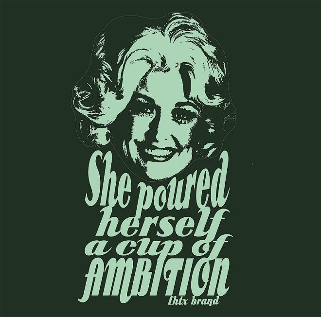 SHE POURED HERSELF A CUP OF AMBITION - DOLLY - MTK