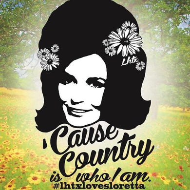 'CAUSE COUNTRY IS WHO I AM - LORETTA SSCT