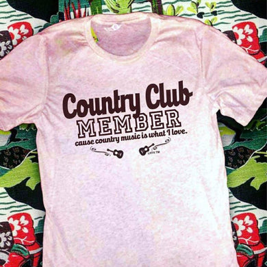 COUNTRY CLUB MEMBER CAUSE COUNTRY MUSIC IS WHAT I LOVE - SSCT