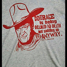 COURAGE IS BEING SCARED TO DEATH AND SADDLING UP ANYWAY - JOHN WAYNE - SSCT