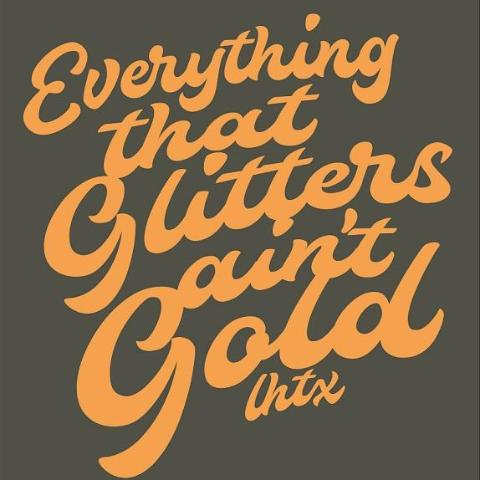 EVERYTHING THAT GLITTERS AIN'T GOLD - SSCT