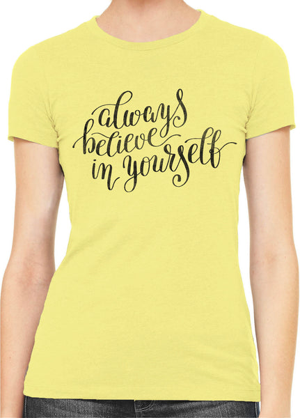 Austin Ink Apparel Always Believe in Yourself Womens Slim Short Sleeve T-Shirt