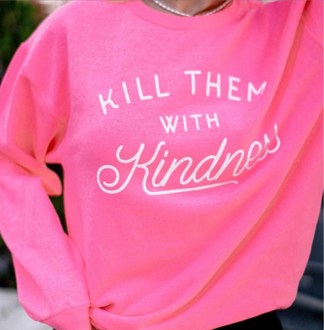 Neon Coral Kill Them With Kindness Sweatshirt