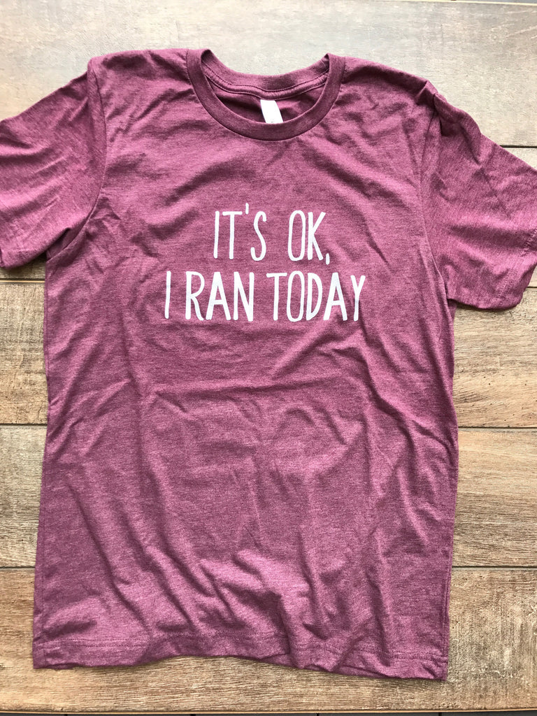 It's OK, I Ran Today - Unisex T-Shirt