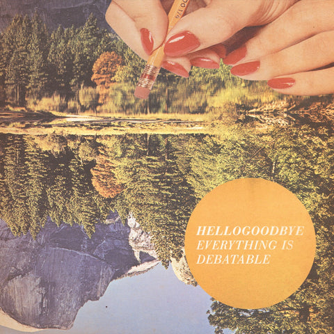 HELLOGOODBYE (EVERYTHING IS DEBATABLE CD