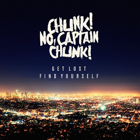 CHUNK! NO, CAPTAIN CHUNK! (GET LOST, FIND YOURSELF) CD