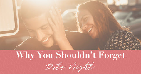 Why you shouldn't forget date night