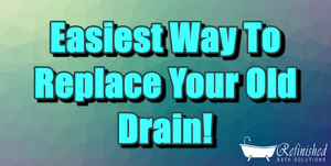 Easiest Way To Replace Your Old Drain!