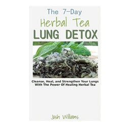 The 7 Day Herbal Tea Lung Detox Book by Josh Williams