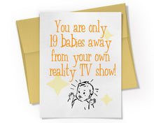 Card - You are only 19 Babies away from your own reality TV Show.