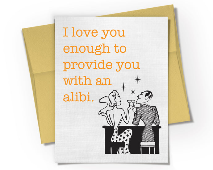 Card - I love you enough to provide you with an alibi Card.