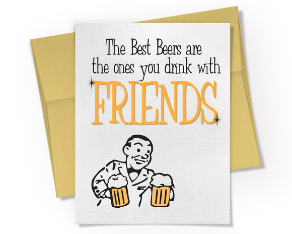 Card - The Best Beers are the ones you Drink with Friends