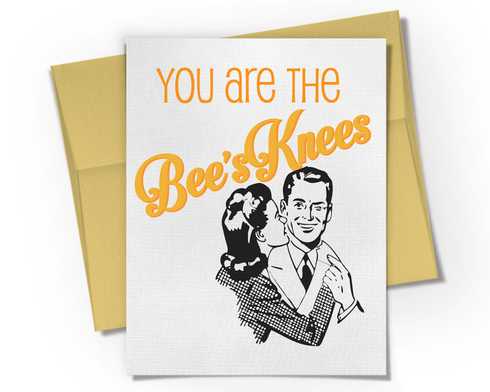 You are the Bees Knees Card.
