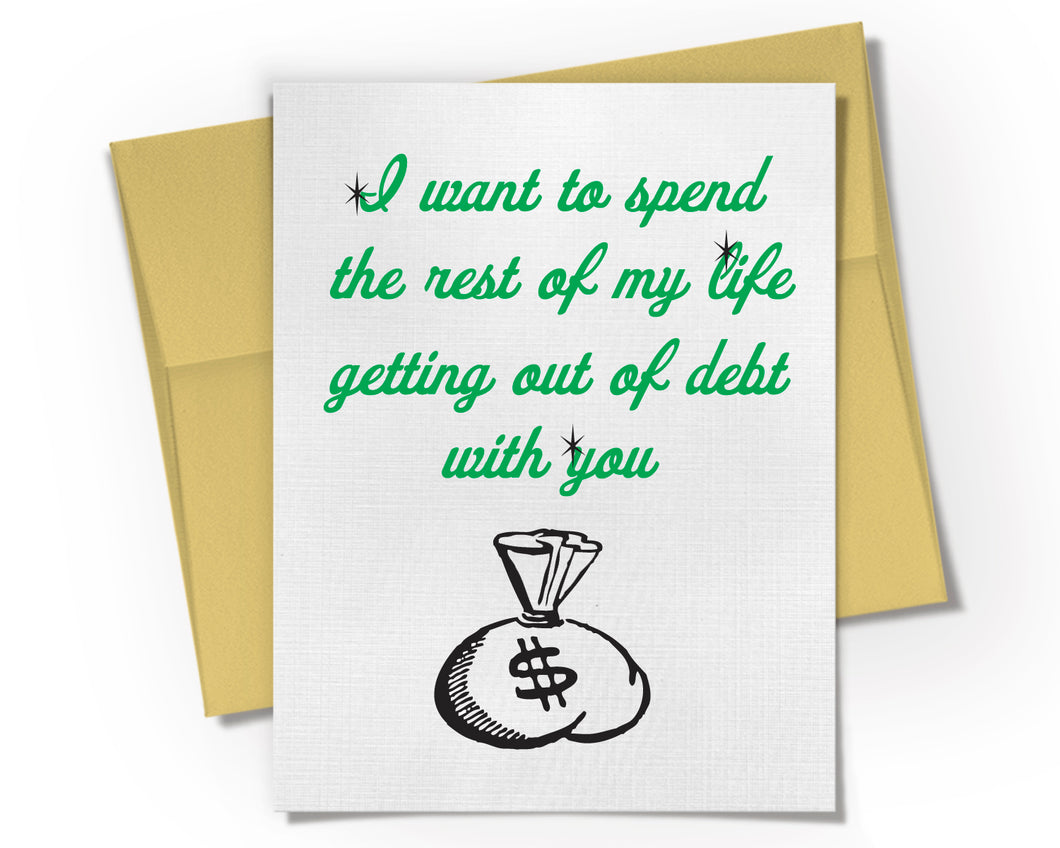 Card - I want to spend the rest of my life getting out of Debt with you Card.