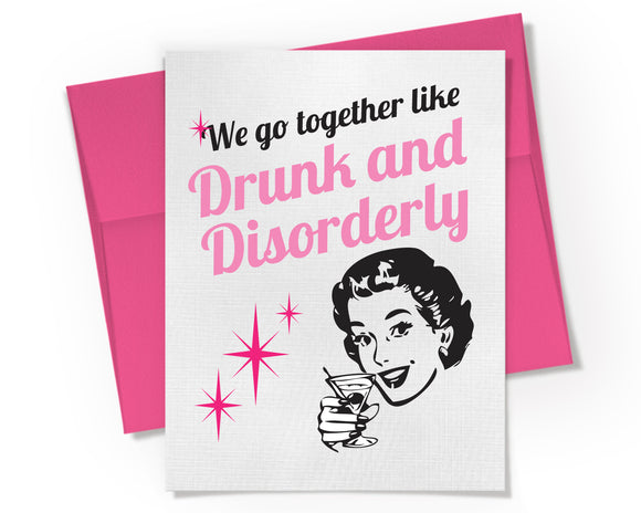 Card - We go together like Drunk and Disorderly