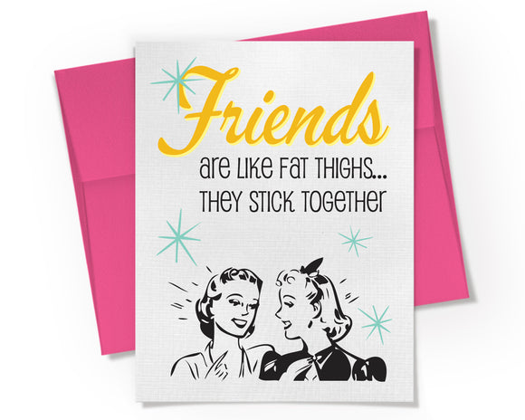 Card - Friends are like fat thighs... They stick together