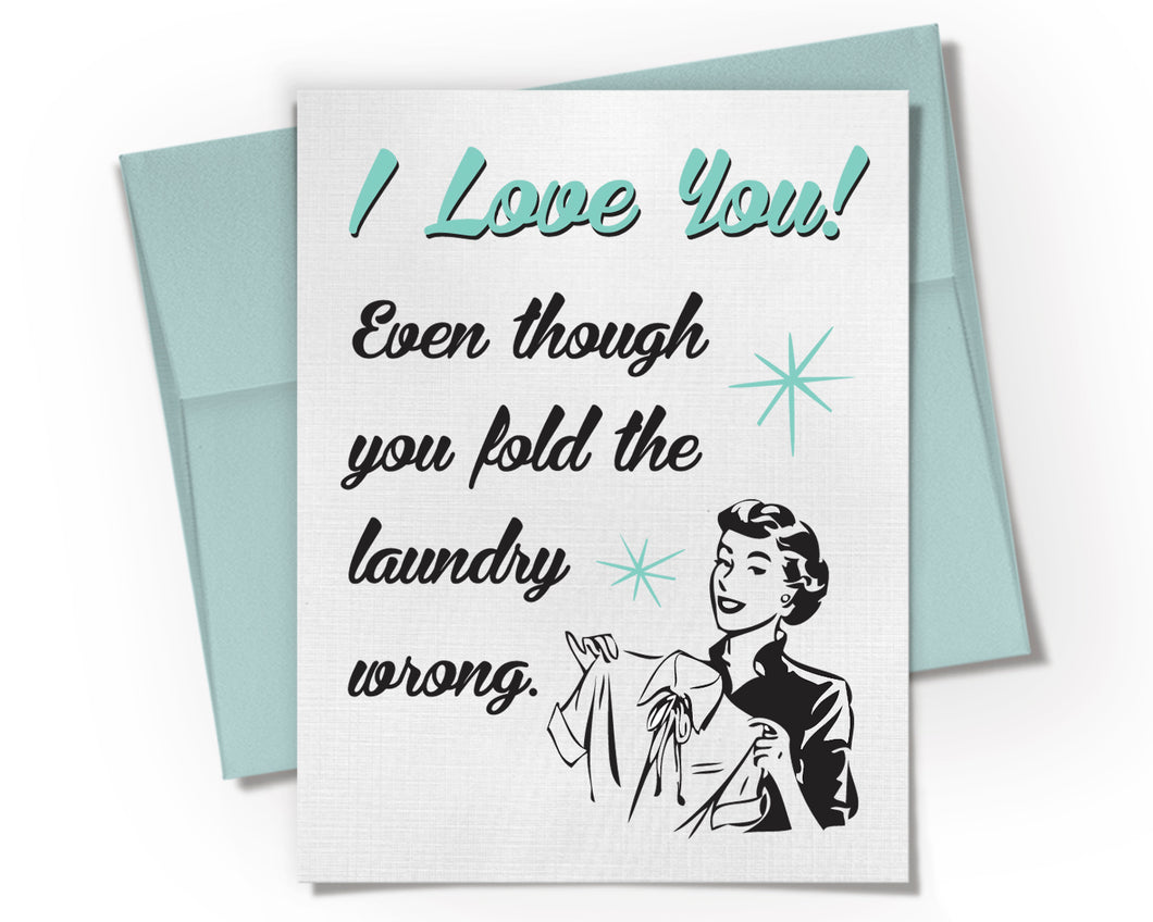 I Love You Even Though You Fold the Laundry Wrong Card. Valentines Day Card.