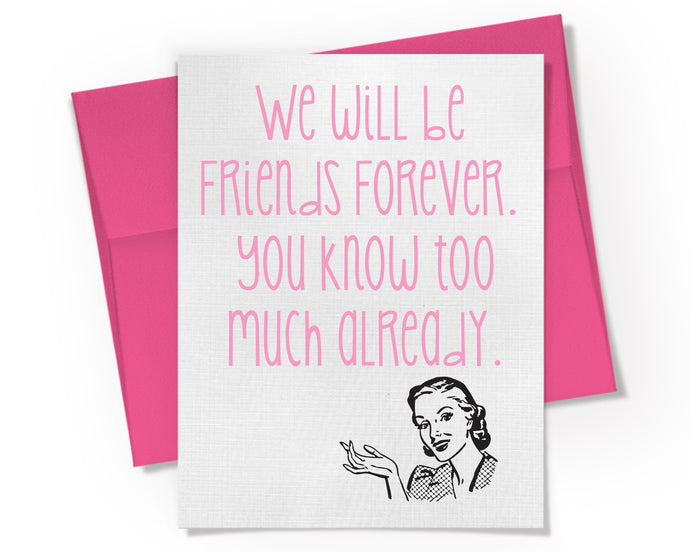Card - Friends Forever, You Know Too Much Already