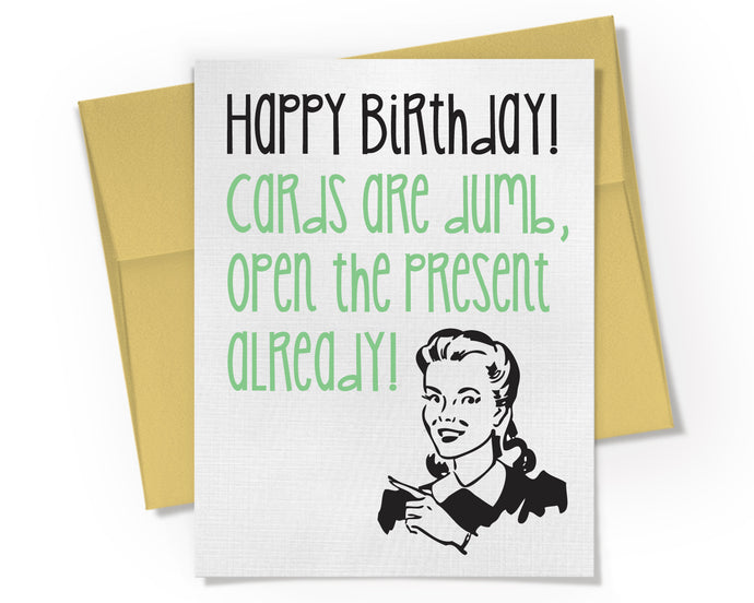 Card - Happy Birthday Card. Cards are Dumb, Open the Present Already.