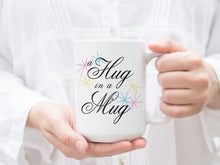 Mug - A Hug in a Mug 15oz Big Coffee Mug.