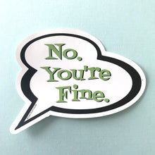 Sticker - No You're Fine Sticker