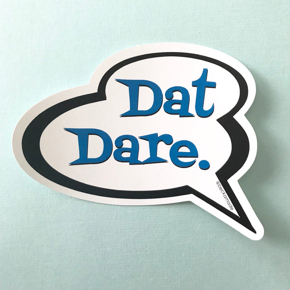 Sticker - Dat Dare Talk Bubble