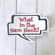 Sticker - What in the Sam Heck!