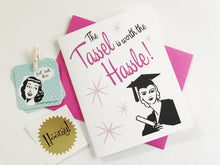 Tassel is worth the Hassle Graduation Card