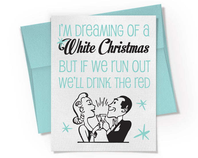 I'm dreaming of a White Christmas, But if we run out we'll drink the Red Card.