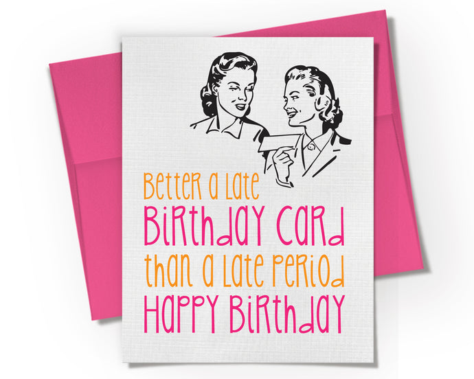 Card - Better a Late Birthday than and a Late Period Card.