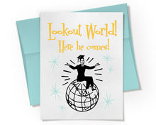 Lookout World! Here he comes! Graduation Card for Men.