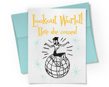 Lookout World! Here she comes! Graduation Card for Women.