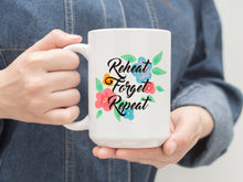 Mug - Reheat Forget Repeat. 15oz Coffee or Tea Mug.