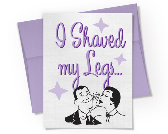Card - I Shaved my Legs...