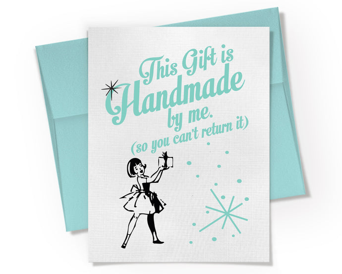 Card - This Gift is Handmade by Me, So You Can't Return it Card. DIY Gift.