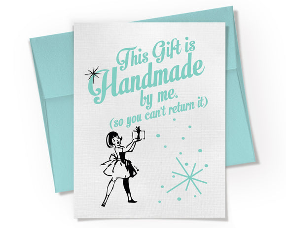 Card - This Gift is Handmade by Me, So You Can't Return it