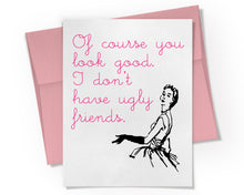 Card - I Don't Have Ugly Friends Card.