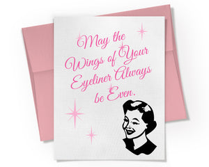 Card - May the Wings of Your Eyeliner Always be Even