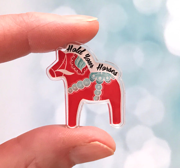 Acrylic Pin - Hold Your Horses Swedish Dala Horse