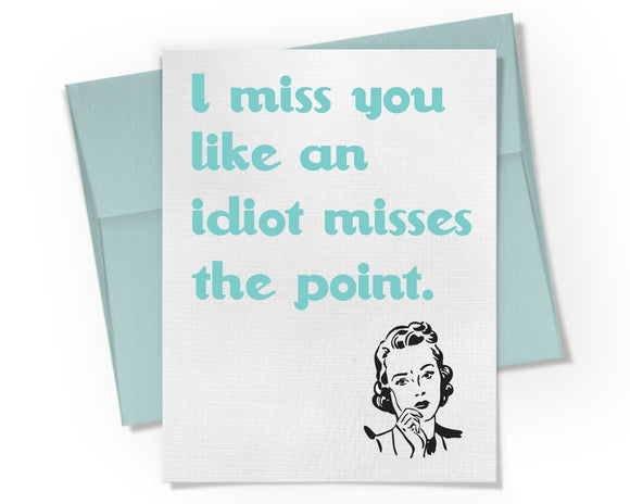 Card - I Miss You Like an Idiot Misses the Point