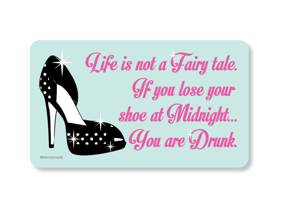 Magnet - Life is Not a Fairy Tale, If you Lose Your Shoe at Midnight You are Drunk