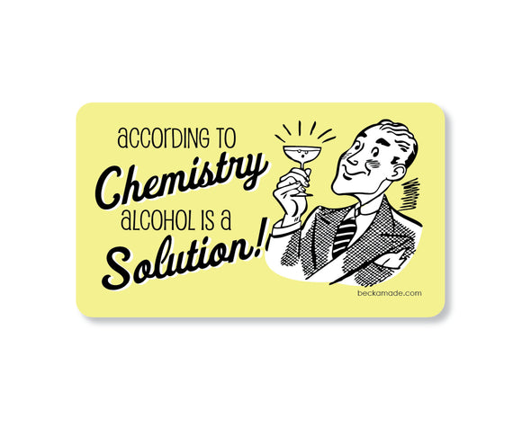According to Chemistry Alcohol is a Solution Funny Kitchen Magnet. Gift under 5