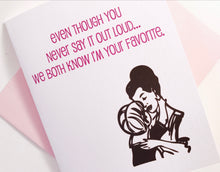 We Both Know I am Your Favorite. Birthday Card for Mom. Mothers Day Card.
