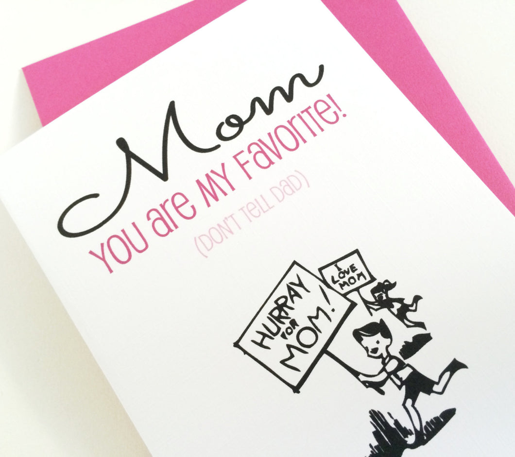 Mom. You are my favorite. Card for Mother's Day.