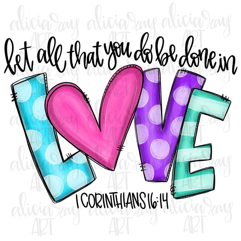 Sublimation Print - Let All That You Do Be in Love