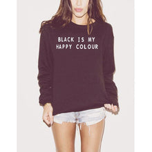 BLACK IS MY HAPPY COLOR Print Sweatshirts