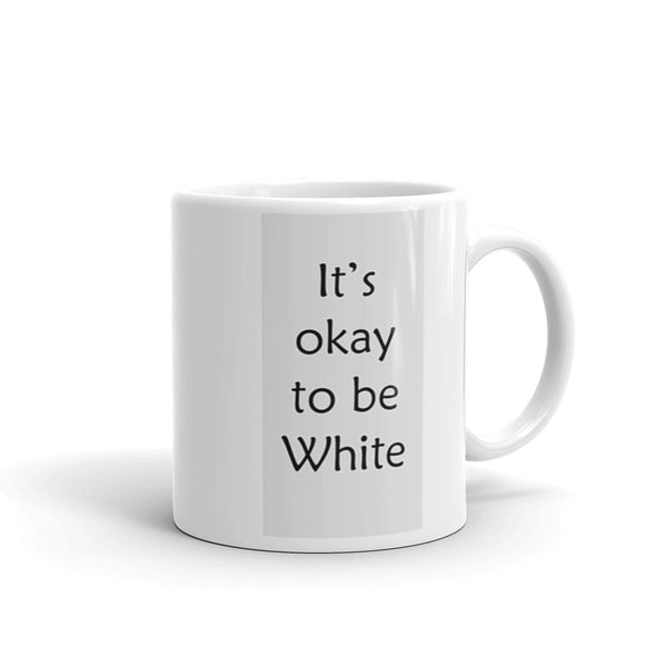It's Okay to be White Mug