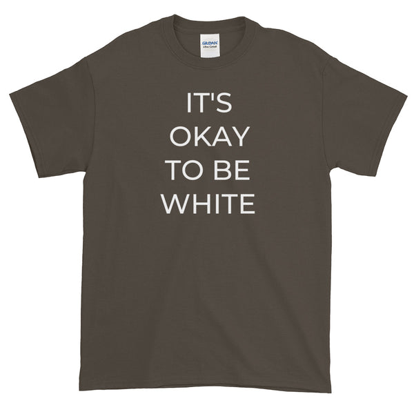 IT'S OKAY TO BE WHITE Short-Sleeve T-Shirt