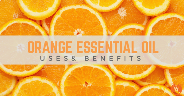 Common Uses and Benefits of Orange Essential Oil
